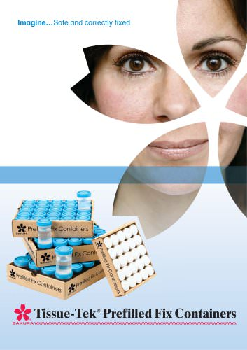 Imagine...Safe and correctly fixed Tissue-Tek®  Prefilled Fix Containers