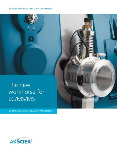 Brochure: AB SCIEX Triple Quad? 4500 System: The new workhorse for LC/MS/MS